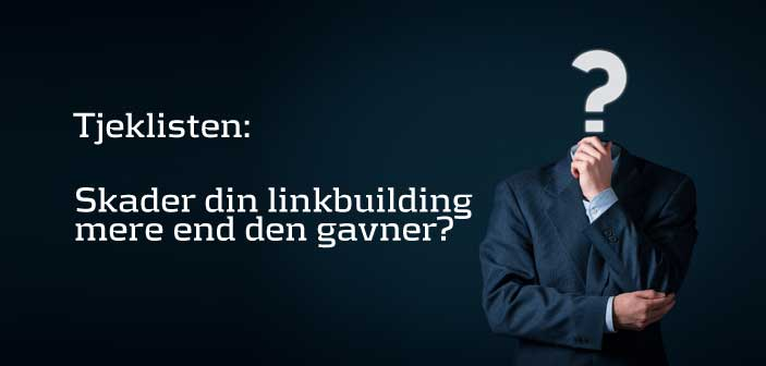 Tjeklisten med 14 tjek-spørgsmål: Skader din linkbuilding din side?